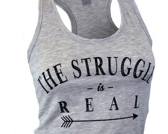 The Struggle is Real. tank top. funny tshirts. yoga tank. womens graphic tees. shirts with quotes. workout tanks for women. workout tank.