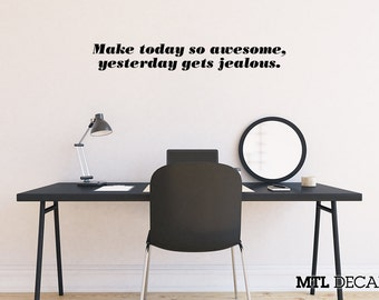 Make Today Awesome Wall Decal / Wall Sticker / Home Decor / Wall Decoration