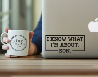 I know what I'm about, son 2 - Vinyl Decal | Parks & Rec + Ron Swanson