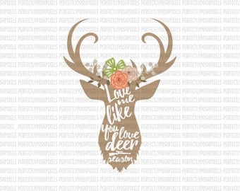 Love Me Like you Love Deer Season SVG Heat Transfer EPS Silhouette Studio Designer Edition Cricut Design Space Printable Iron On Expression