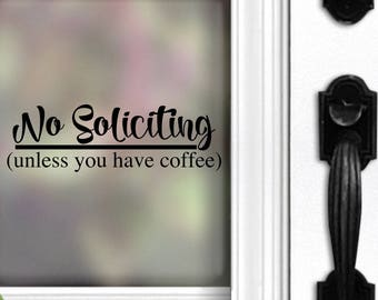 No Soliciting Decal - No soliciting unless you have coffee - Coffee Decal - Funny Decal - Front Door - No Soliciting Sign - Sticker