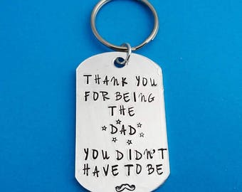 step dad keyring, step dad keychain, boyfriend keychain, boyfriend father's day, thank you for being, the dad you didn't have to be