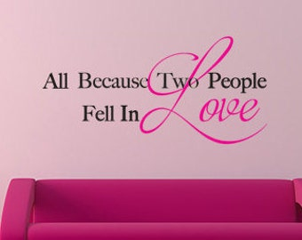 All Because two people fell in love vinyl wall decal, bedroom, living room,Valentines Day, Nursery, removable stickers, home decor,quote-102