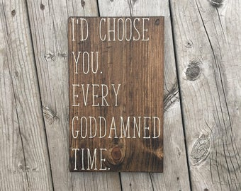 I'd Choose You. Every Goddamned Time. Wood Sign, Valentines Day, Gift, Wall Hanging, Gallery Wall, Gift for Her, Gift for Wife, Wall Art