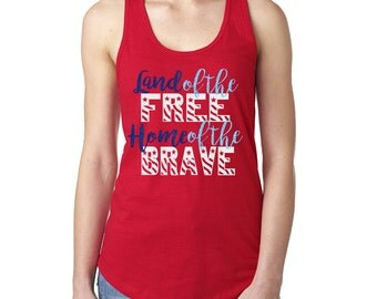 Land of the Free Home of the Brave Tank| Patriotic Shirt|Memorial Day and Independence Day Shirt