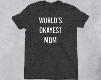Worlds Okayest Mom Shirt - funny mothers day gifts, funny mothers day shirt, gifts for mom, funny mom gifts, funny mom birthday gifts
