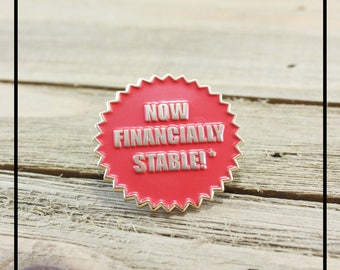 Financially Stable* Pin - Soft Enamel Pin