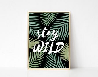 Stay Wild,Printable Art,Printable Wall Art Print,Wall Print Quote,Tropical Leaves Print,Tropical Leaf Print,Digital Print,Instant Download