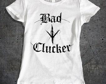 Bad Clucker, Womens Tshirt, Badass Tee, Bad Girl T-shirt