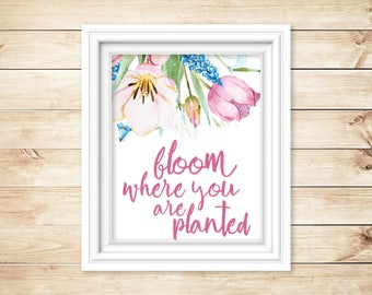 Bloom Where You are Planted Printable Digital Download A4 Home Decor Wall Art Spring