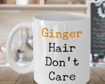 Ginger Hair Don't Care Mug Cute Ceramic Coffee Cup for Redhead Beauties
