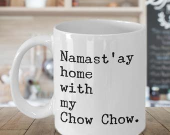Chow Chow Gifts - Chow Chow Mug - Namast'ay Home With My Chow Chow Coffee Mug Ceramic Tea Cup - Gift for Chow Chow Dog Mom & Chow Chow Dad