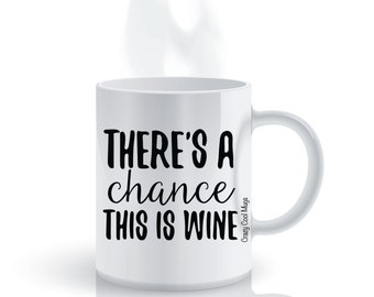 There's A Chance This Is Wine Wine Coffee Mug