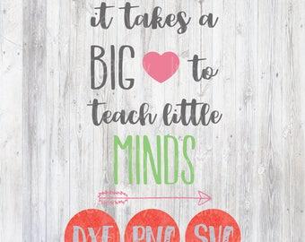 Teacher Svg, It Takes a Big Heart to Shape Little Minds, Teaching Svg, Appreciation, svg dxf png, cutting file, silhouette cricut design