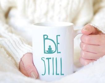 Be Still - Yoga Mug - Yoga Coffee Mug - Yoga Tea Mug - Inspirational Mug - Yoga Quote Mug - Coffee Mug - Yoga Gift - Tea Mug - Tea Cu