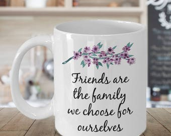 Friendship Coffee Mug ~ Friends Are The Family We Choose For Ourselves ~ 2 Sizes Available ~ Whimsical Friend Gift