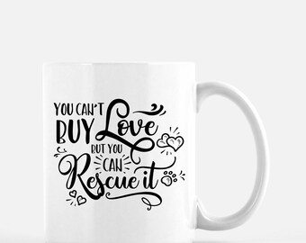 Rescue Dog Mug | You Can't Buy Love But You Can Rescue It Mug | Dog Adoption Mug | Cute Dog Mug | Dog Lover Gift