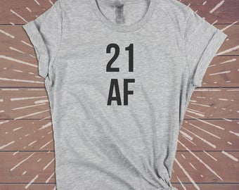 21 AF, 21st birthday shirt, Twenty One Shirt, 21st birthday gift for her, 21 birthday tee top tank tshirt womens, 21 birthday for her