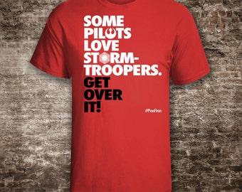 Some Pilots Love Stormtroopers. Get Over It! Star Wars Shirt. The Force Awakens. Poe Dameron & Finn--FN2187, #PoeFinn Bromance.