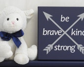 Be Brave | Be Kind | Be Strong | Arrow Nursery - Art with Arrows - Woodland Tribal Nursery - Baby Boys Nursery Sign - Navy and Gray Wall Art