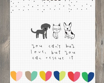 you can't buy LOVE, but you can RESCUE... dog & cat art illustration print - pet/motivational/inspirational art to make you smile