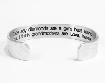 """Grandmother Gift - """"They say diamonds are a girl's best friend, but I think grandmothers are.  Love, (name)""""  1/2"""" hidden message cuff"""