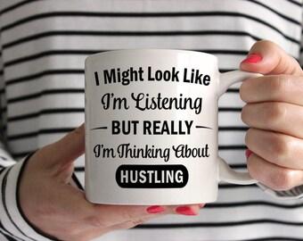 I Might Look Like I'm Listening But Really I'm Thinking About Hustling Mug