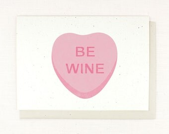 Funny Valentine, Be Mine, Be Wine, Wine Lover, anti valentine, anti love, single, funny friend valentine, card for wine, wino, valentine