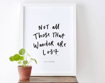 Not All Those That Wander Print - Literary Print - Hand Lettered Typography Print - Gift for her - J.R.R. Tolkien Quote - Literary Quote