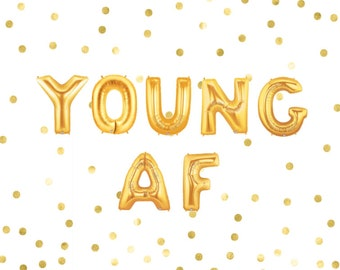 Young AF Balloons, 18, 21, 20, 30, 40, 50, 60, 70 Birthday Decorations Party Favor, Letter Balloons, Gold Balloon, Gold Banner