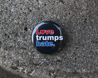 Love trumps hate.  - Pinback or Magnet Button