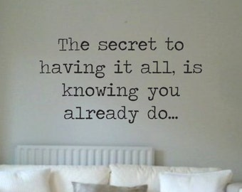 Vinyl Wall Word Decal  - The Secret To Having It All, Is Knowing You Already Do - Home Decor - Wall Word