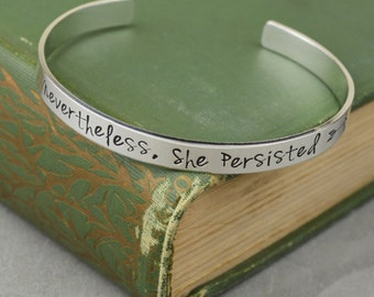 Nevertheless She Persisted Aluminum Brass or Copper Handstamped Cuff Bracelet • Feminist Jewelry • Political Statement Jewelry