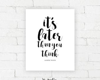 It's later than you think  |  Sundial Motto Art Print | typography poster, home decor, wall art, contemplating time, thoughtful, artwork