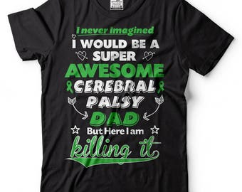 Cerebral Palsy Dad T-Shirt Gift For Father Shirt Father's Day Gift Ideas Tee Shirt