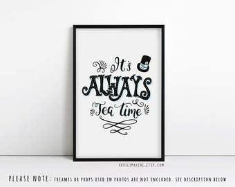 It's Always Tea Time, Alice in Wonderland Wall Art, Typography Print, Tea Art