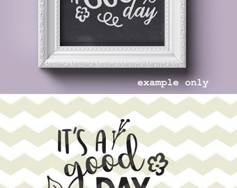 It's good day, inspirational inspiring motivational quote digital cut files, SVG, DXF, studio3 files for cricut, silhouette cameo, decals