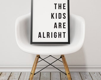 The Kids Are Alright Typography Print