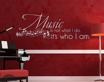 Music Is Not What I Do It's Who I Am Vinyl Wall Decal Sticker