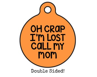 Personalized Pet ID Dog Name Tag - Mother's Day Gift -  Double Sided Dog Tag - Oh Crap I'm Lost Call My Mom