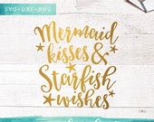 Mermaid Kisses and Starfish Wishes SVG Cutting Files / Mermaid Kisses SVG Files Sayings / SVG for Cricut Silhouette / Summer Svg