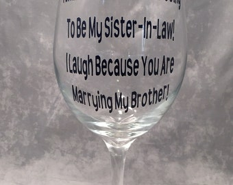 Sister In Law Wine Glass-Funny Sister In Law Wine Glass.  Sister In Law Gift - Wedding Gift - Wedding Wine Glass
