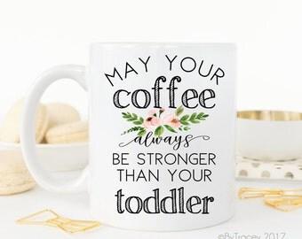May your coffee always be stronger than your toddler.coffee mug.Coffee mug with sayings.Mom mug.wife gift.mug.coffee cup.DISHWASHER SAFE.