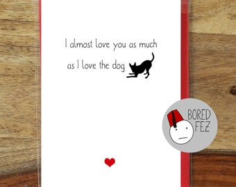 I Almost Love You As Much As the Dog | Valentines Day Card / Anniversary Card