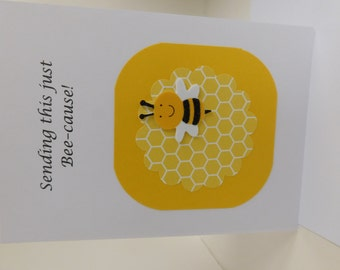 """Bee Card -  Handmade Greeting Card with bumble bee and """" just bee-cause"""""""