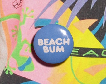 Beach Bum - 1.25 inch Pinback Button, Badge, Pin, Pin-back, Novelty, 70s, 80s, Retro, Outdoors, Sunshine, Hippie, Surf, Swim, Summer, Fun