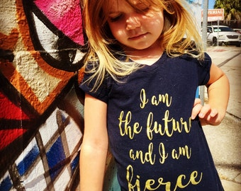 I Am The Future, Girl Power, Feminist Shirt, Girls Toddler Baby Kids Feminist shirts, I Am Fierce, Feminism Shirt, The future is Female