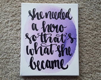 She needed a hero so that's what she became Canvas Quote Art Home Decor Wall Hanging Dorm Decor Feminism Feminist Quote Art Graduation Gift