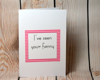 I've seen your fanny valentines/anniversary/love/unicorn/funny irish card for your sister, girlfriend, boyfriend or anyone you love!