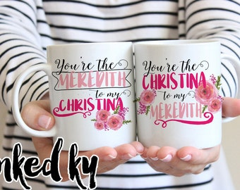 Mug set - Grey's Anatomy mug - You're the Meredith to my Christina - Ceramic Coffee Mug, best friends, gift mug, TV show, gifts for friends